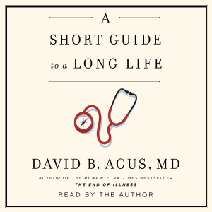 Doctor's Orders- Marcello Recommends: A Short Guide To A Long Life by David Agus, MD